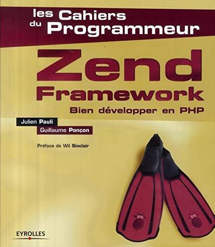 Zend Framework : Bien développer en PHP (Les cahiers du programmeur)