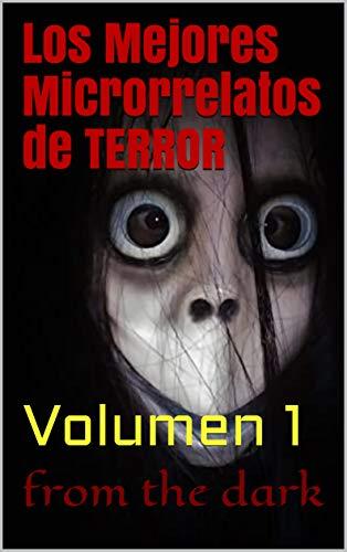 Los Mejores Microrrelatos de TERROR: Volumen 1