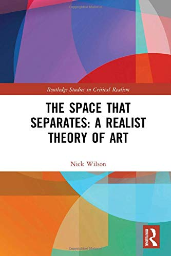 The Space that Separates: A Realist Theory of Art (Routledge Studies in Critical Realism)