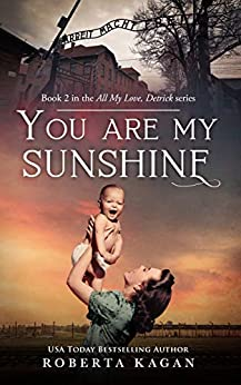 [Roberta Kagan]のYou Are My Sunshine: A Holocaust Novel. Book two of the All My Love Detrick, series (English Edition)