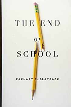 The End of School  Reclaiming Education from the Classroom