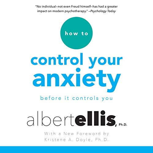 How to Control Your Anxiety Audiobook By Albert Ellis Ph.D.,                                                                                        Kristene A. Doyle - foreword cover art