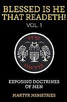 Blessed Is He That Readeth! VOL. 1: Exposing Doctrines of Men