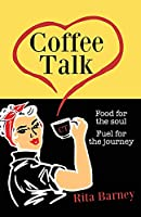 Coffee Talk: Food for the Soul Fuel for the Journey