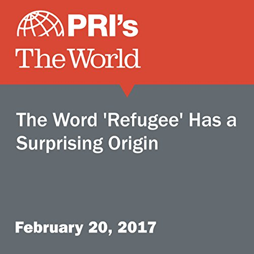 The Word 'Refugee' Has a Surprising Origin audiobook cover art