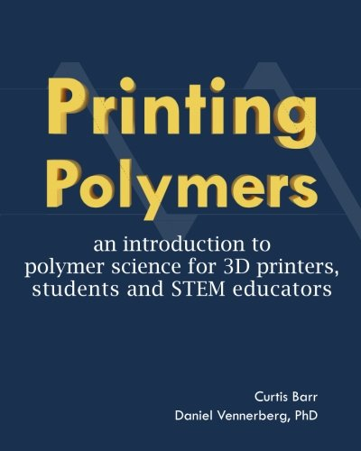 Printing Polymers: an introduction to polymer science for 3D printers, students and STEM educators