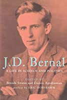 J.D. Bernal: A Life in Science and Politics