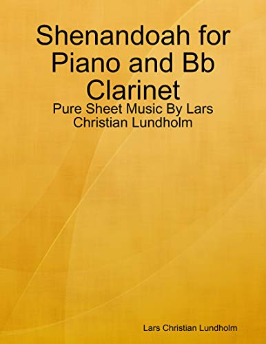 Shenandoah for Piano and Bb Clarinet - Pure Sheet Music By Lars Christian Lundholm (English Edition)