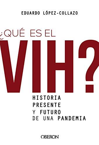 ¿Qué es el VIH? Historia, presente y futuro de una pandemia (Libros singulares)