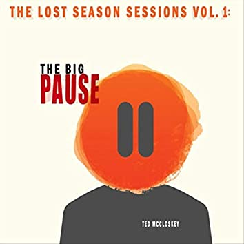 The Lost Season Sessions, Vol. 1: The Big Pause