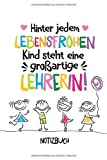 Hinter jedem lebensfrohen Kind steht eine großartige Lehrerin: A5 Notizbuch 120 Seiten liniert als Geschenk | Abschiedsgeschenk für Lehrerin | ... der Grundschule | Weihnachten oder Geburtstag