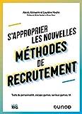 S'approprier les nouvelles méthodes de recrutement : Tests de personnalité, escape games, serious games, IA (French Edition)