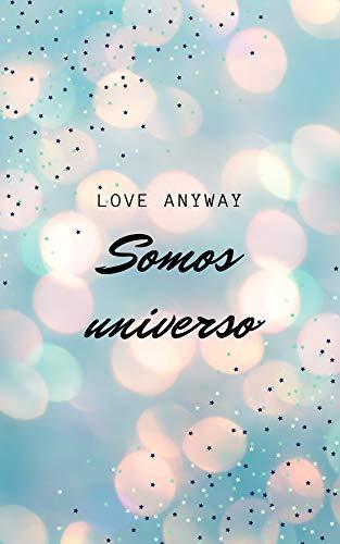 Somos universo, Quemando universos 01 - Love Anyway (Rom) 41Ju0DhkLbL