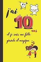 j'ai 10 ans et je suis une fille géniale et magique: cadeau filles 10 ans journal intimes filles adolecent ,chaier de note et de dessins (6*9) 160 pages (Français)