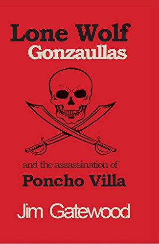 Lone Wolf Gonzaullas and the Assassination of Poncho Villa (English Edition)