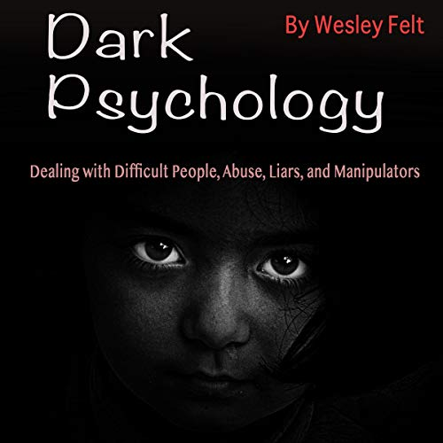 Dark Psychology: Dealing with Difficult People, Abuse, Liars, and Manipulators cover art
