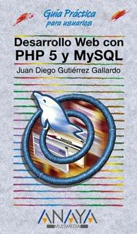 Desarrollo web con PHP 5 y MySQL/Web Development With PHP 5 And MySQL (Guias Practicas para Usuarios / Practical Guides for Users) (Spanish Edition)