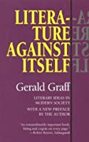 Literature Against Itself: Literary Ideas in Modern Society by Gerald Graff(1995-08-01)