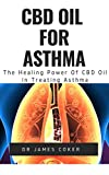 CBD OIL FOR ASTHMA: THE HEALING POWER OF CBD OIL IN TREATING ASTHMA