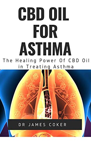CBD OIL FOR ASTHMA: THE HEALING POWER OF CBD OIL IN TREATING ASTHMA (English Edition)
