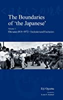 The Boundaries of 'the Japanese': Okinawa 1818-1972, Inclusion and Exclusion (Japanese Society)