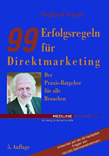 99 Erfolgsregeln für Direktmarketing: Der Praxis-Ratgeber fr alle Branchen. Antworten auf die 99 hufigsten Fragen von 100 000 Seminarteilnehmern
