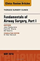 Fundamentals of Airway Surgery, Part I, An Issue of Thoracic Surgery Clinics (Volume 28-2) (The Clinics: Surgery (Volume 28-2))