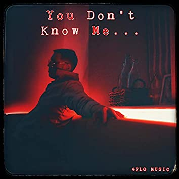 You Don't Know Me..