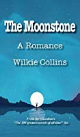The Moonstone: A Romance (The Best Wilkie Collins Books)