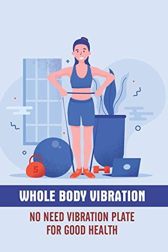 Whole Body Vibration No Need Vibration Plate For Good Health: Human Body Vibration Book