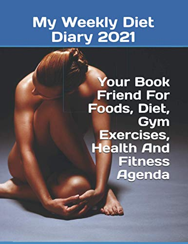 My Weekly Diet Diary 2021 : Your Book Friend For Foods,...