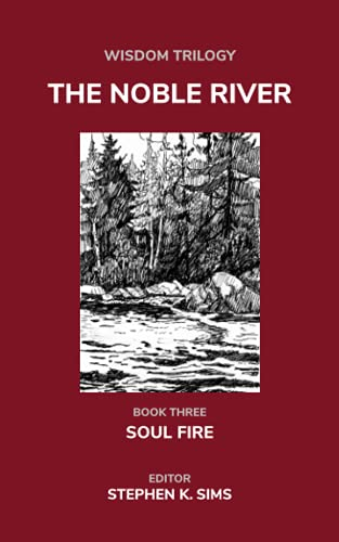 The Noble River: Wisdom Trilogy - Book Three - Soul Fire