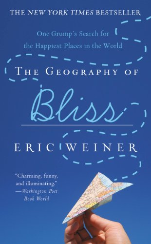 The Geography of Bliss: One Grump's Search for the Happiest Places ...