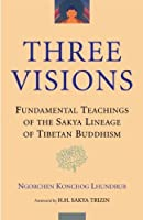 Three Visions: Fundamental Teachings of the Sakya Lineage of Tibetan Buddhism by Ngorchen Konchog Lhundrub(2002-05-07)