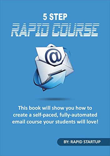 5 Step Rapid Course: This Book Will Show You How To Create A...