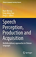 Speech Perception, Production and Acquisition: Multidisciplinary approaches in Chinese languages (Chinese Language Learning Sciences)