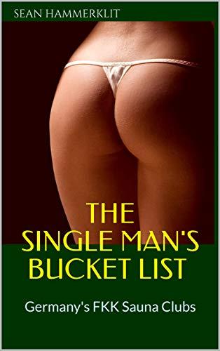 The Single Man's Bucket List : Germany's FKK Sauna Clubs (English Edition)