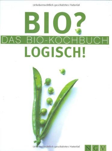 Bio? Logisch! Das Bio-Kochbuch
