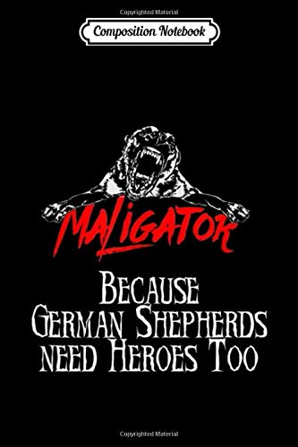 Composition Notebook: Maligator Belgium Malinois German Shepherds need Heroes Too Journal/Notebook Blank Lined Ruled 6x9 100 Pages