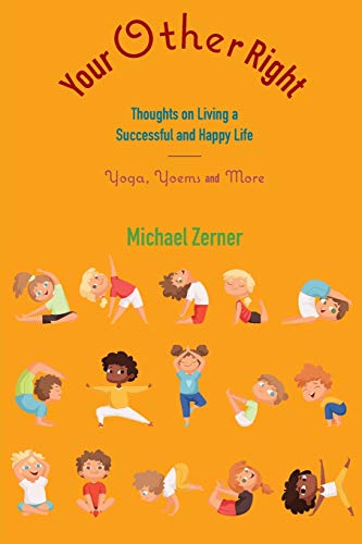 Your Other Right: Thoughts on Living a Successful and Happy Life: Yoga, Yoems and More