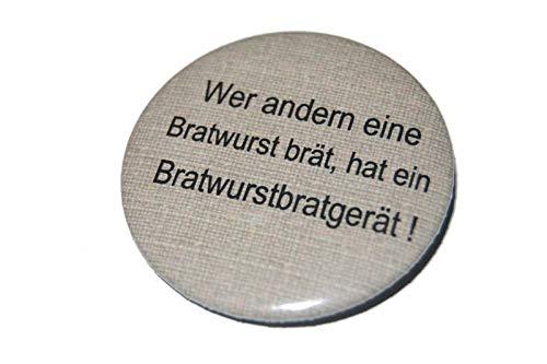 Lustiger Spruch: Wer andern eine Bratwurst brät- Varianten: Button 50mm Kühlschrankmagnet 50mm...