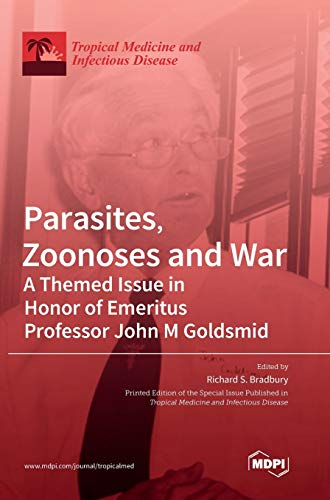Parasites, Zoonoses and War: A Themed Issue in Honor of Emeritus Professor John M Goldsmid