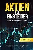 Aktien für Einsteiger: Der große Investment-Ratgeber: Wie Sie von Trends profitieren, passives Einkommen generieren und maximale Rendite bei konservativem Anlagestil erzielen inkl. ETFs und Krypto