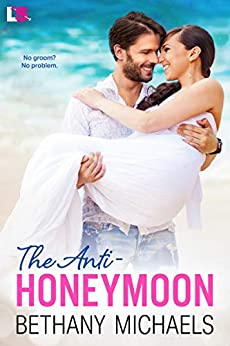 The Anti-Honeymoon by [Bethany Michaels]