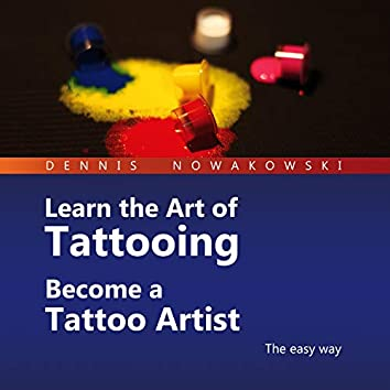 Learn the Art of Tattooing - Become a Tattoo Artist (The Easy Way)