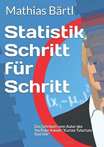 """Statistik Schritt für Schritt: Das Lehrbuch vom Autor des YouTube-Kanals \""""Kurzes Tutorium Statistik\"""""""