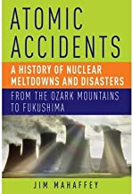 Atomic Accidents : A History of Nuclear Meltdowns and Disasters: from the Ozark Mountains to Fukushima(Hardback) - 2014 Edition