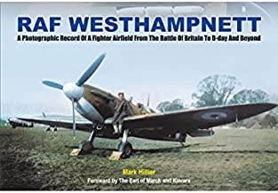 A Fighter Command Station at War: A Photographic Record of RAF Westhampnett from the Battle of Britain to D-Day and Beyond