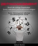Zeitmanagement: Durch die richtige Organisation Stress reduzieren und Produktivität steigern