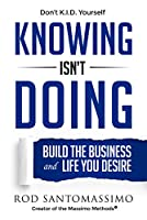 Knowing Isn't Doing: Build the Business and Life You Desire